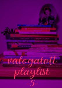 Válogatott playlist 5